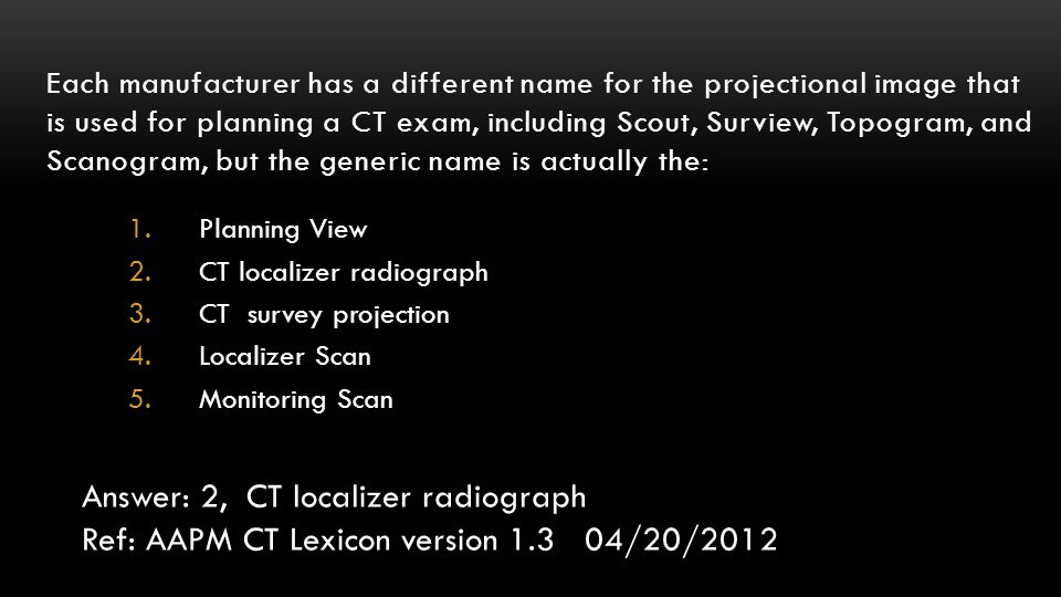 Answer: 2, CT localizer radiograph