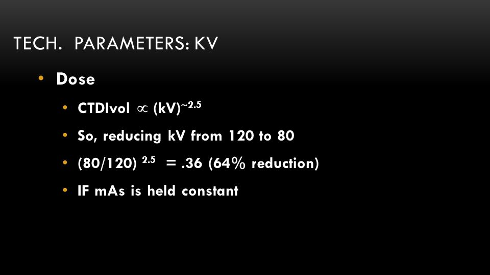 Tech. parameters: kV Dose CTDIvol  (kV)2.5