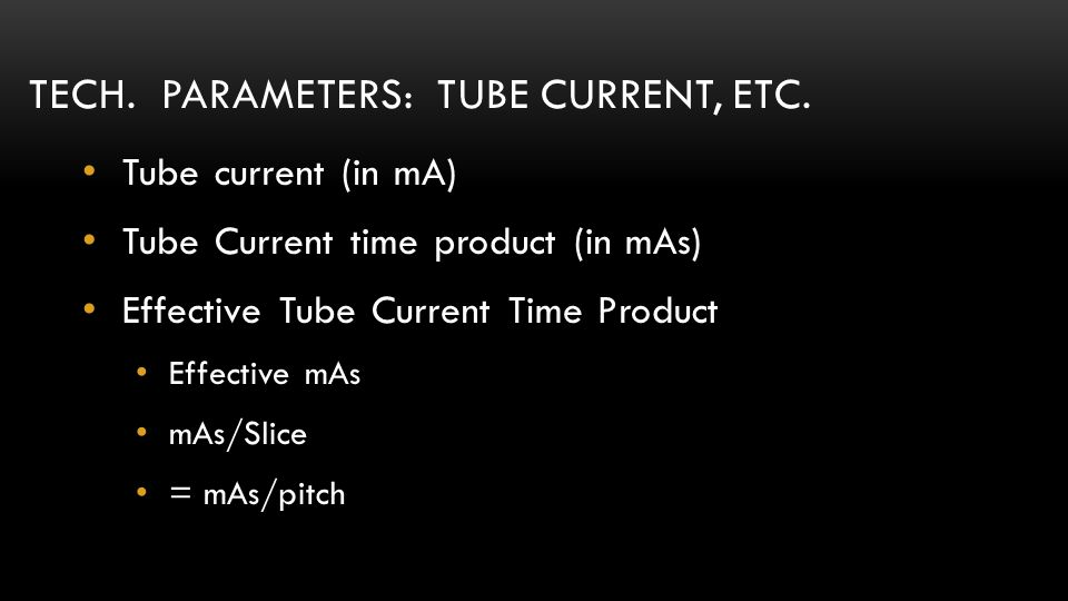 Tech. parameters: Tube current, etc.