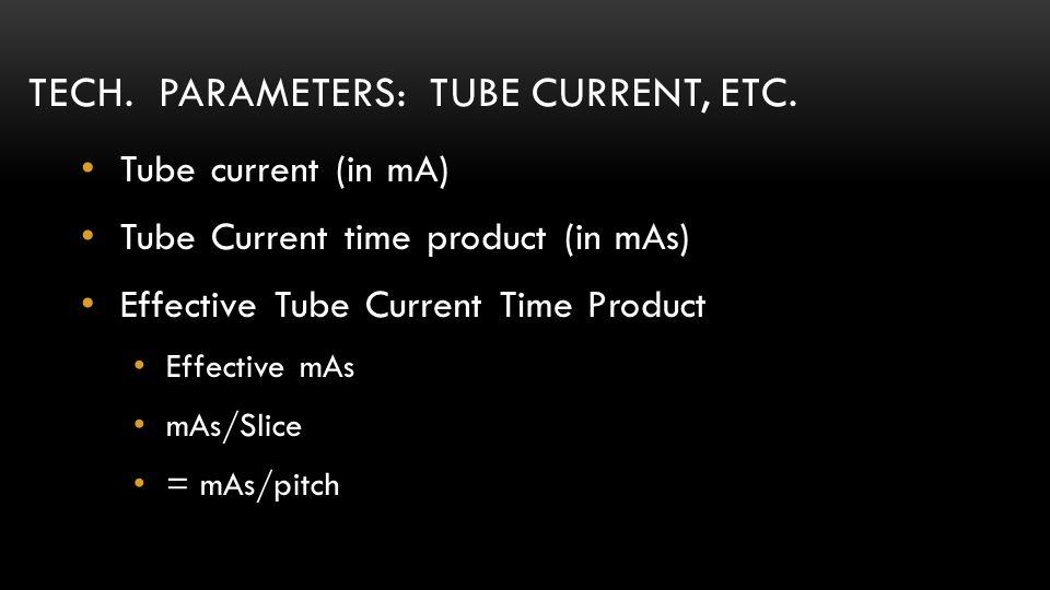 Tech. parameters: Tube current, etc.