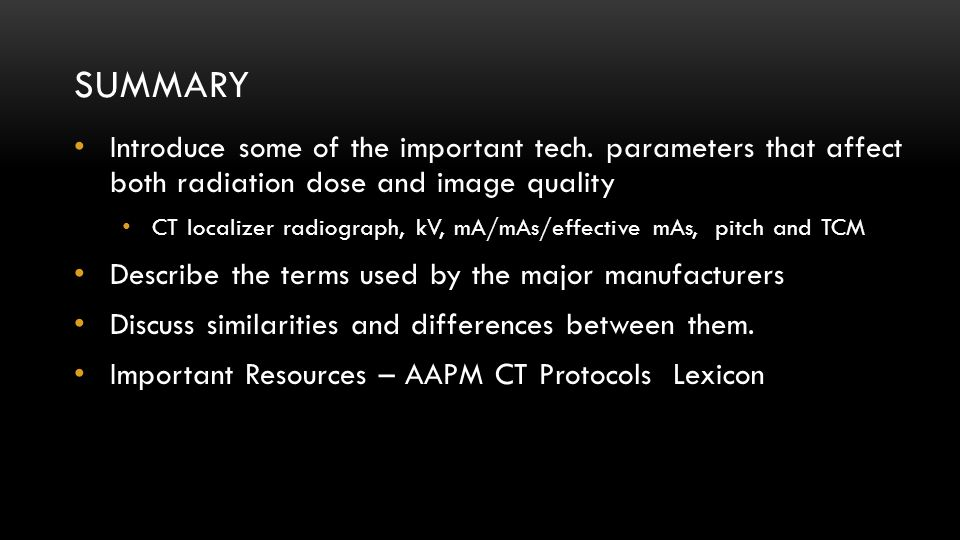Summary Introduce some of the important tech. parameters that affect both radiation dose and image quality.