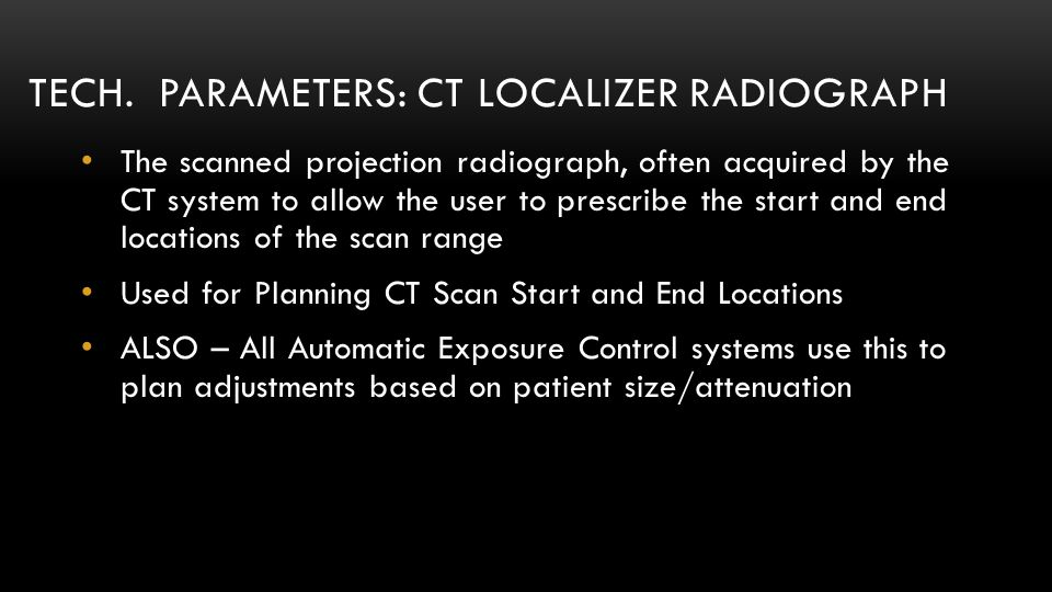 Tech. parameters: CT Localizer Radiograph