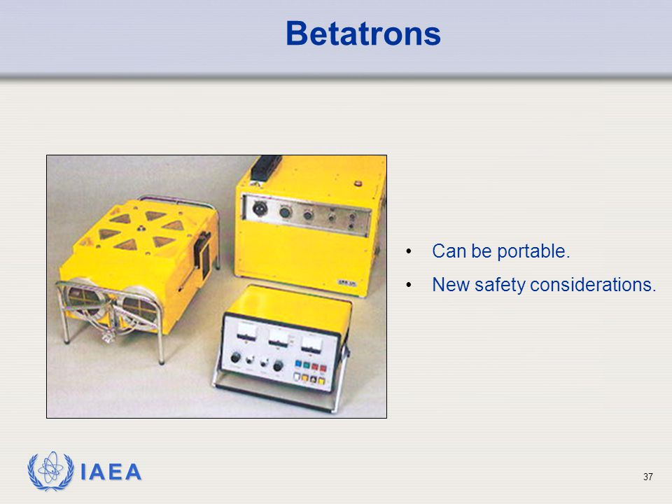 Betatrons Can be portable. New safety considerations.