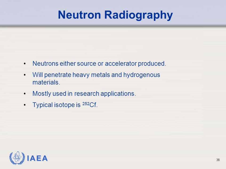 Neutron Radiography Neutrons either source or accelerator produced.
