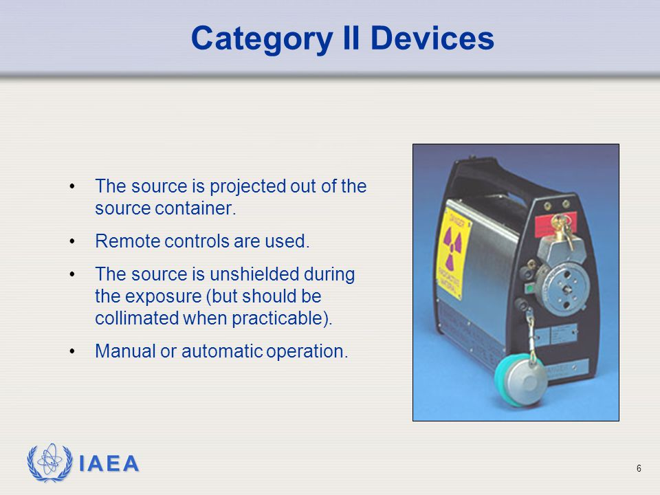 Category II Devices The source is projected out of the source container. Remote controls are used.