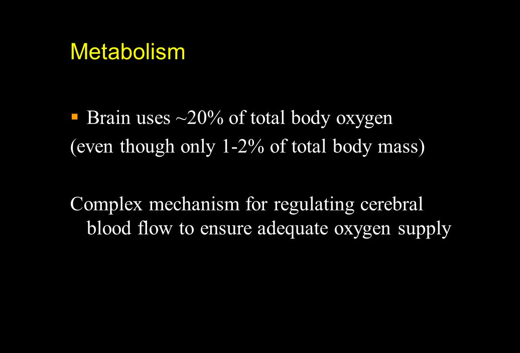 Metabolism Brain uses ~20% of total body oxygen