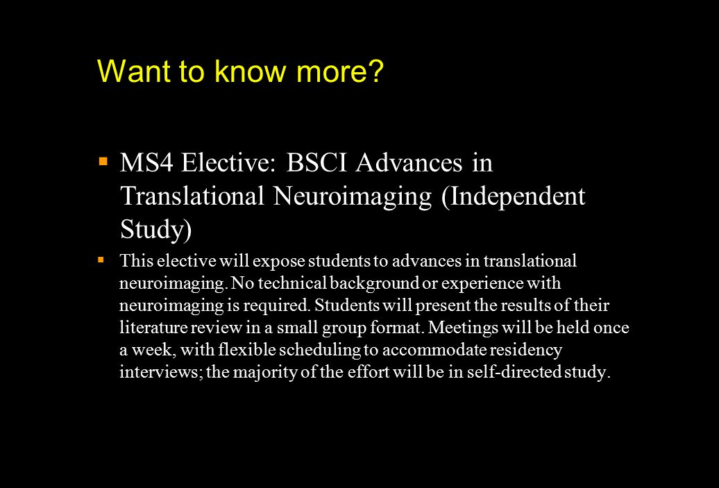 Want to know more MS4 Elective: BSCI Advances in Translational Neuroimaging (Independent Study)