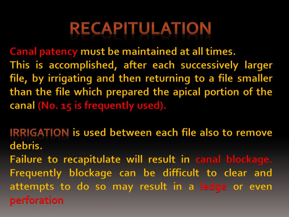 Recapitulation Canal patency must be maintained at all times.