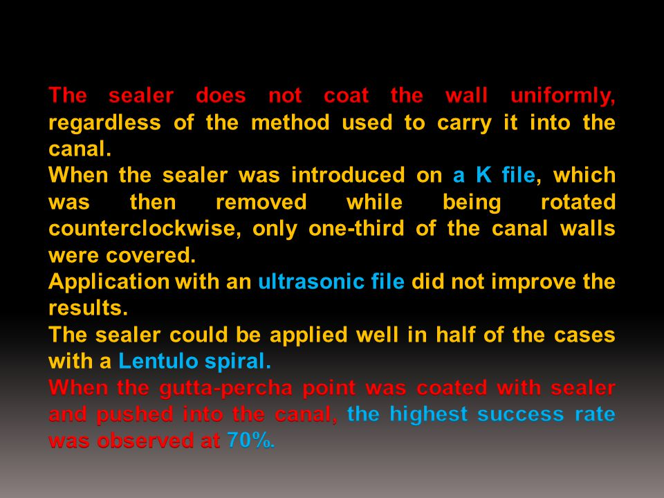 The sealer does not coat the wall uniformly, regardless of the method used to carry it into the canal.