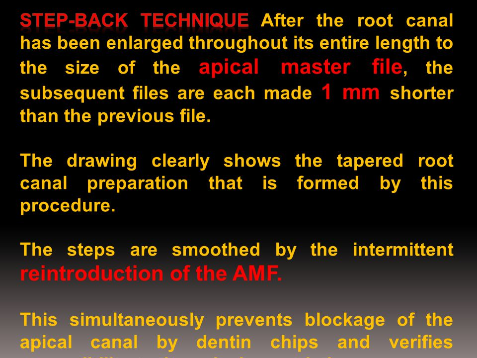 Step-back technique After the root canal has been enlarged throughout its entire length to the size of the apical master file, the subsequent files are each made 1 mm shorter than the previous file.