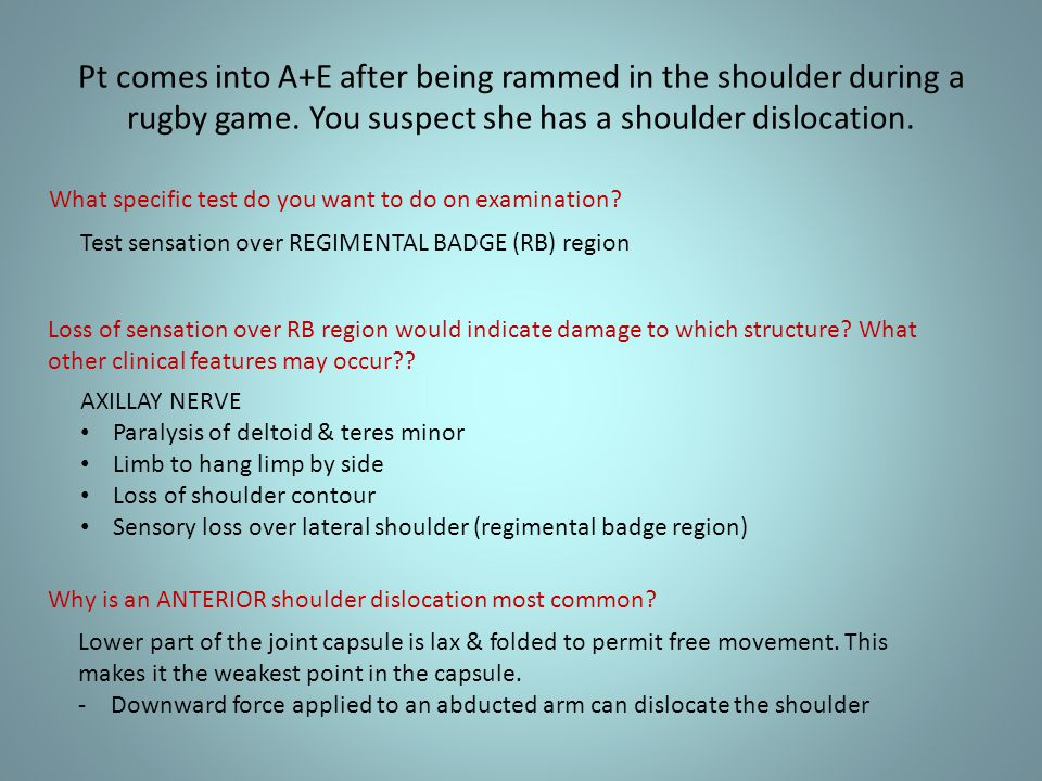 Pt comes into A+E after being rammed in the shoulder during a rugby game. You suspect she has a shoulder dislocation.