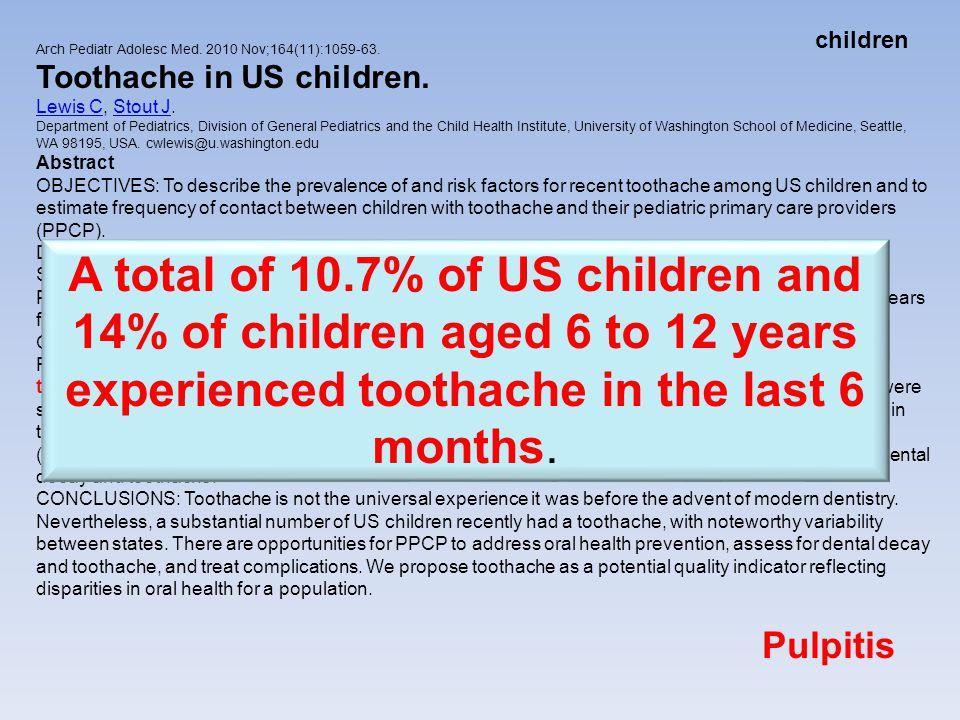 children Arch Pediatr Adolesc Med. 2010 Nov;164(11):1059-63. Toothache in US children. Lewis C, Stout J.