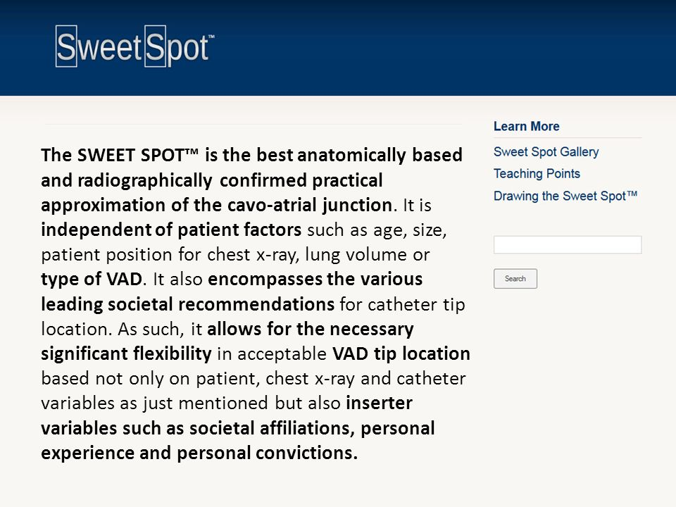 The SWEET SPOT™ is the best anatomically based and radiographically confirmed practical approximation of the cavo-atrial junction.