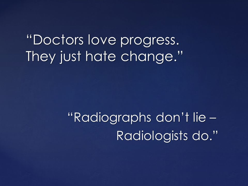 Doctors love progress. They just hate change.