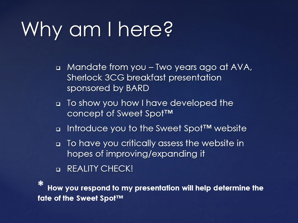 Why am I here Mandate from you – Two years ago at AVA, Sherlock 3CG breakfast presentation sponsored by BARD.