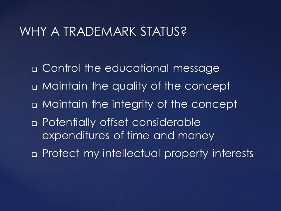 WHY A TRADEMARK STATUS Control the educational message
