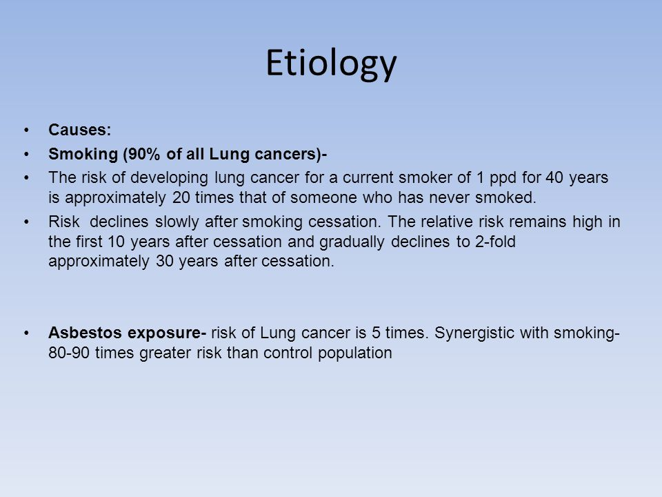 Etiology Causes: Smoking (90% of all Lung cancers)-