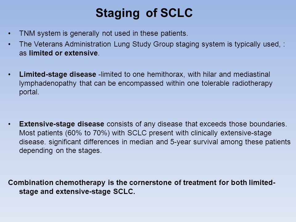 Staging of SCLC TNM system is generally not used in these patients.