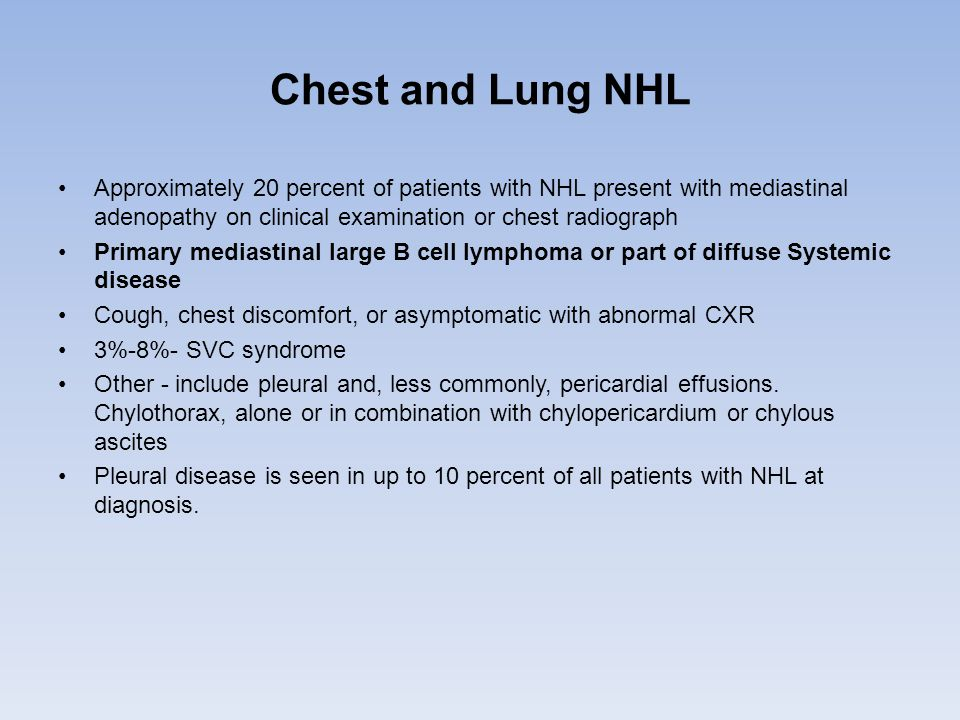 Chest and Lung NHL Approximately 20 percent of patients with NHL present with mediastinal adenopathy on clinical examination or chest radiograph.