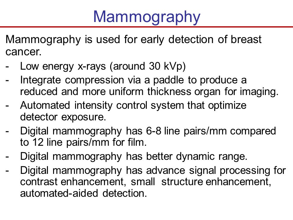 Mammography Mammography is used for early detection of breast cancer.