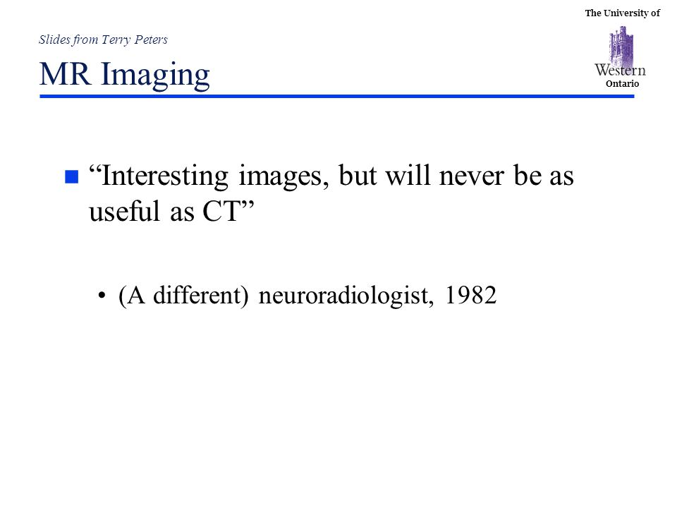 Slides from Terry Peters MR Imaging