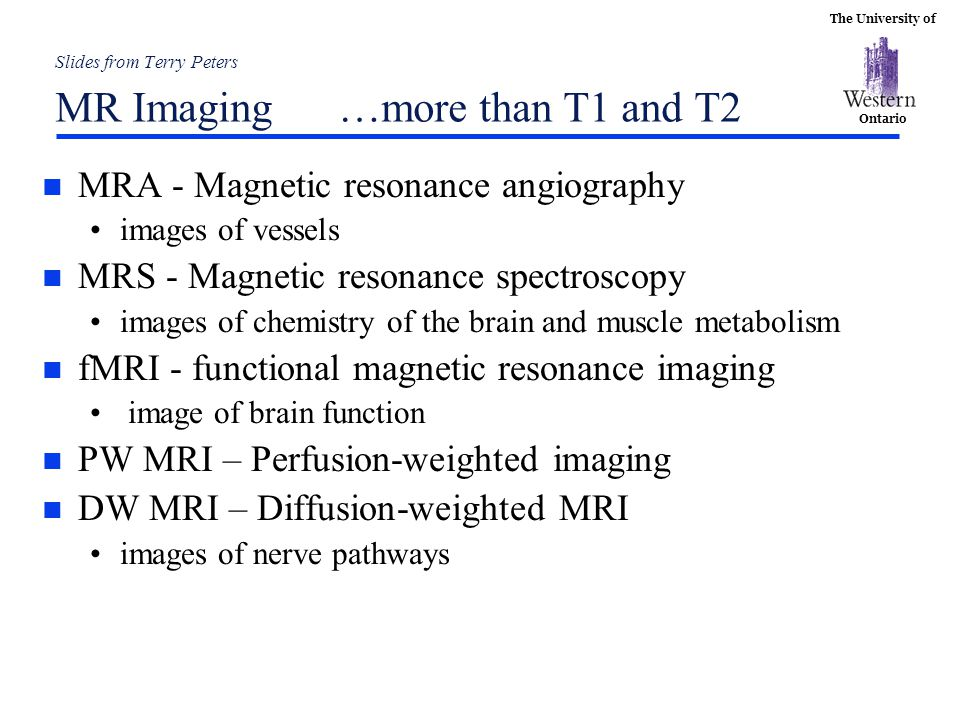 Slides from Terry Peters MR Imaging …more than T1 and T2