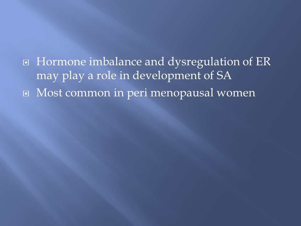 Hormone imbalance and dysregulation of ER may play a role in development of SA