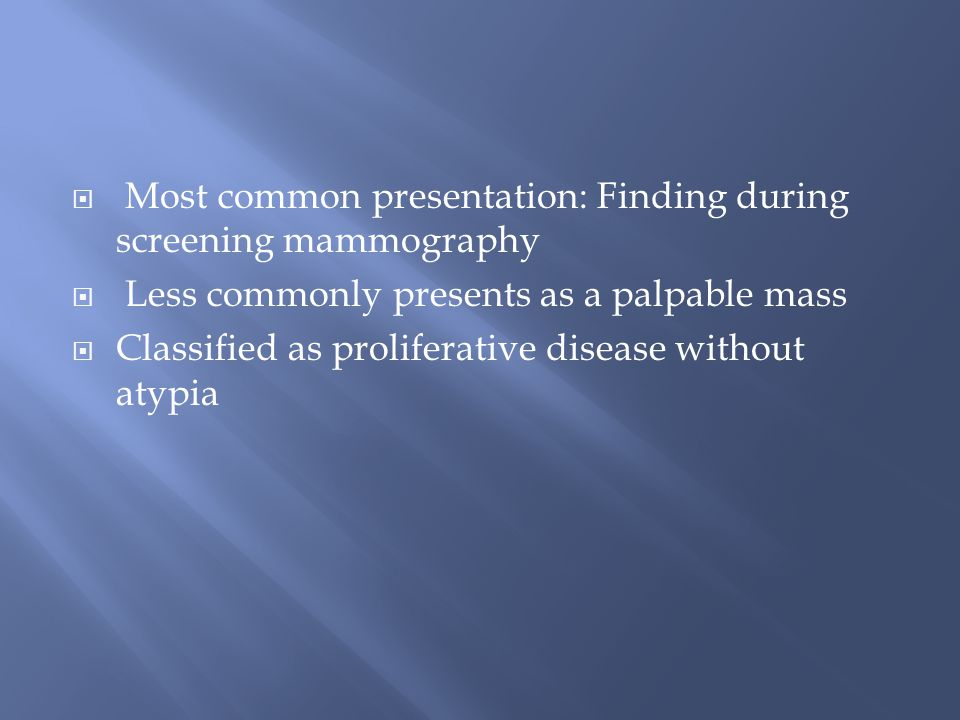 Most common presentation: Finding during screening mammography