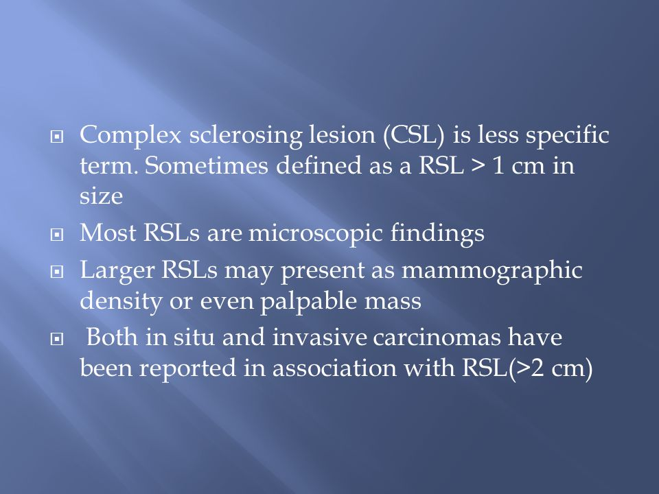 Complex sclerosing lesion (CSL) is less specific term