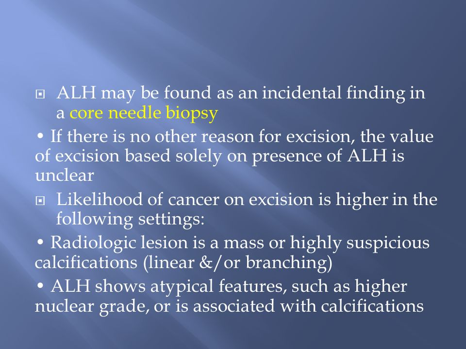 ALH may be found as an incidental finding in a core needle biopsy