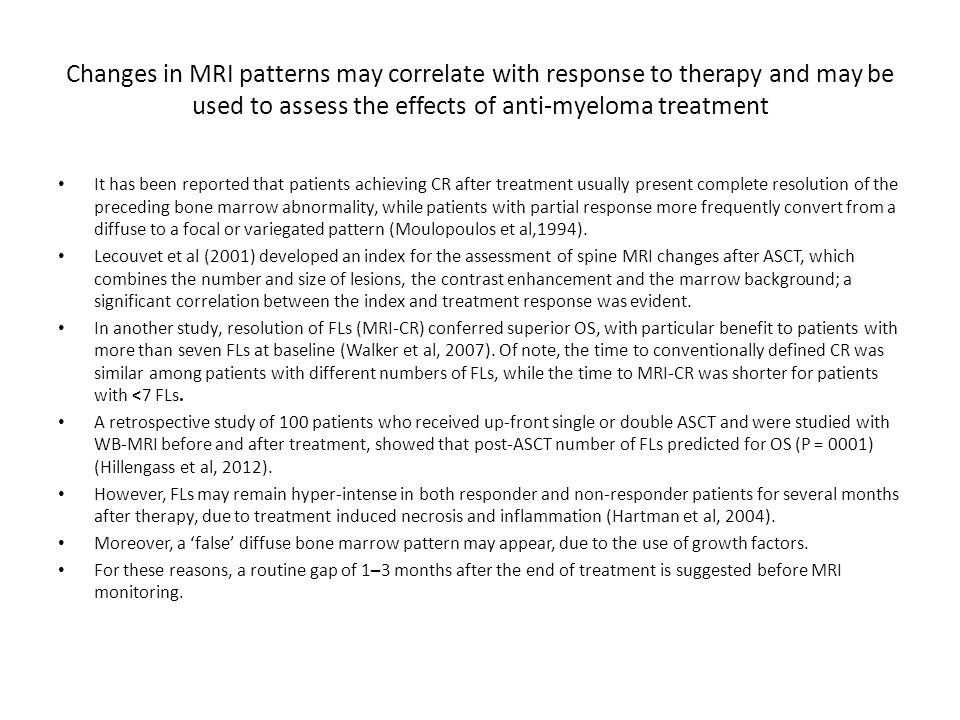 Changes in MRI patterns may correlate with response to therapy and may be used to assess the effects of anti-myeloma treatment