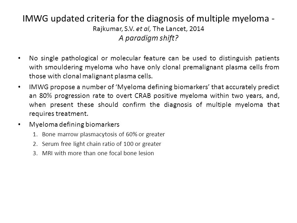 IMWG updated criteria for the diagnosis of multiple myeloma - Rajkumar, S.V. et al, The Lancet, 2014 A paradigm shift