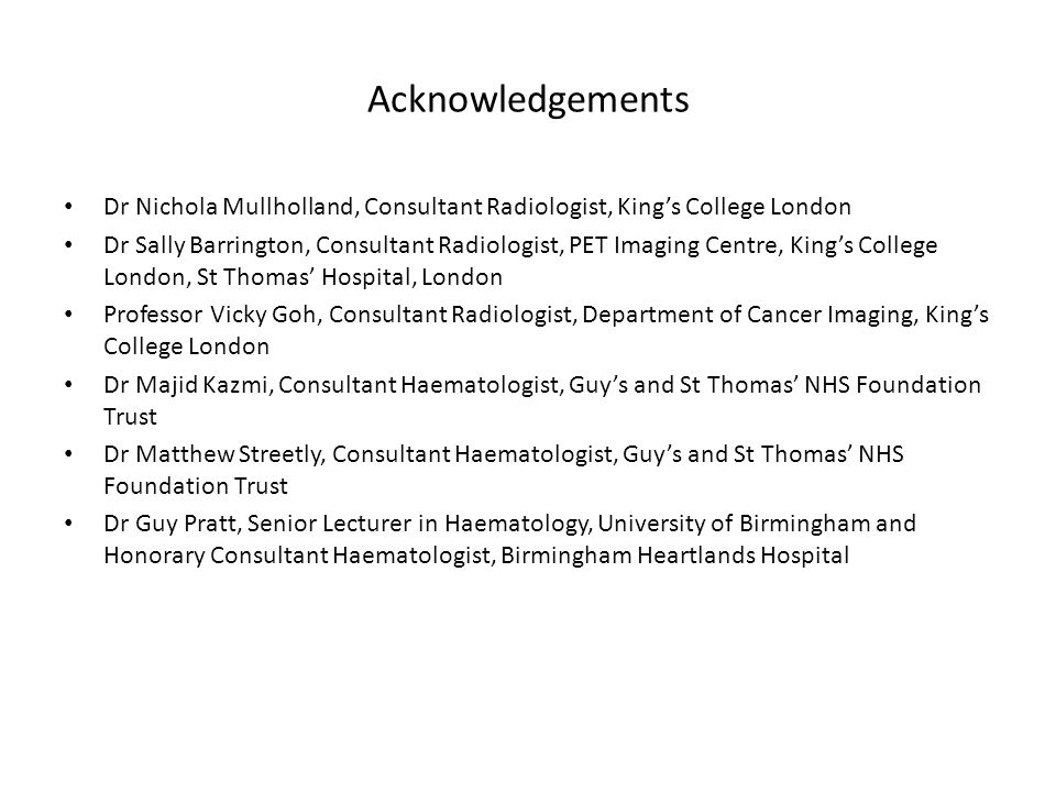 Acknowledgements Dr Nichola Mullholland, Consultant Radiologist, King's College London.