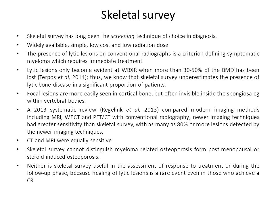 Skeletal survey Skeletal survey has long been the screening technique of choice in diagnosis.