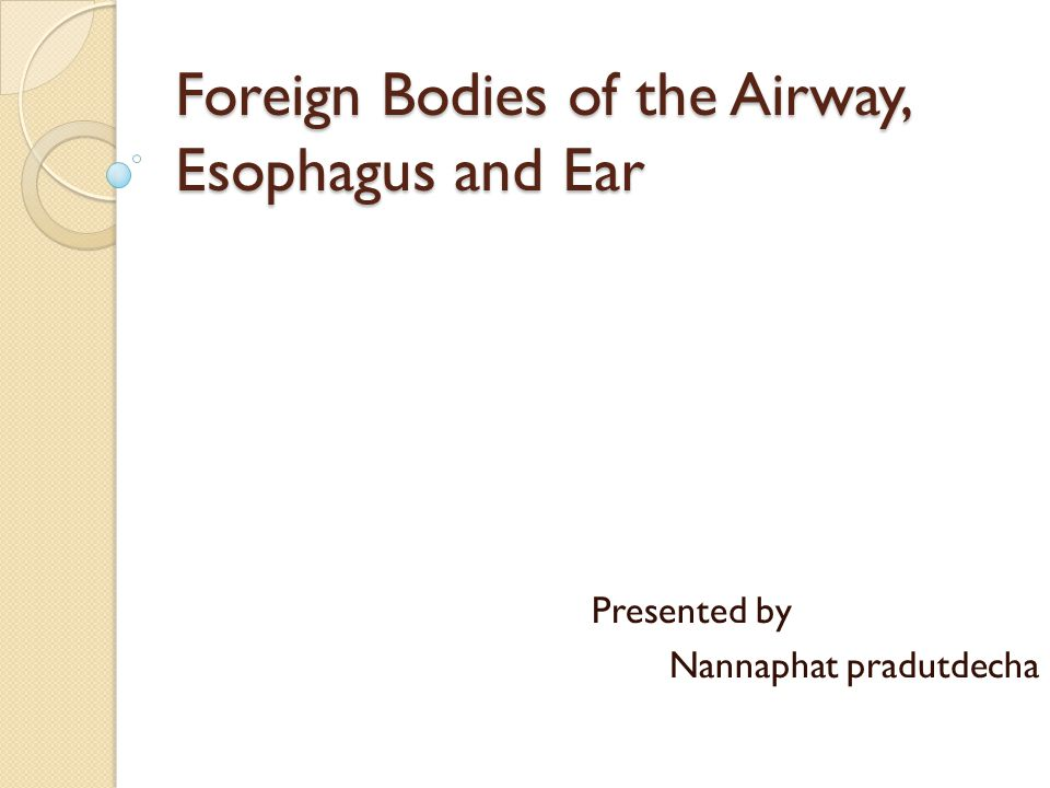 Foreign Bodies of the Airway, Esophagus and Ear