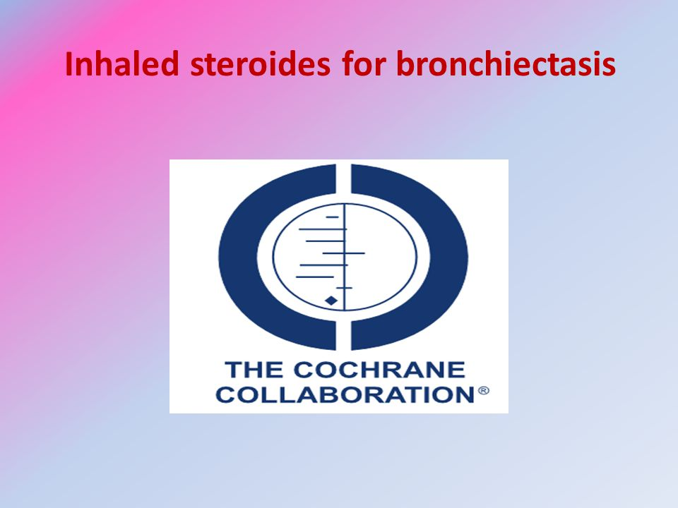 Inhaled steroides for bronchiectasis