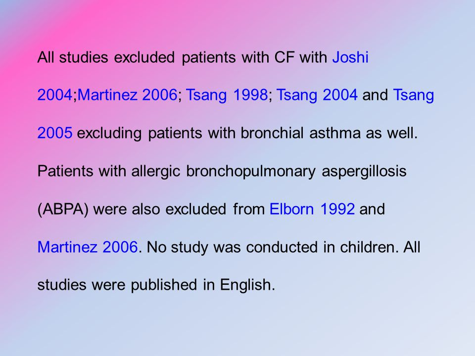 All studies excluded patients with CF with Joshi 2004;Martinez 2006; Tsang 1998; Tsang 2004 and Tsang 2005 excluding patients with bronchial asthma as well.
