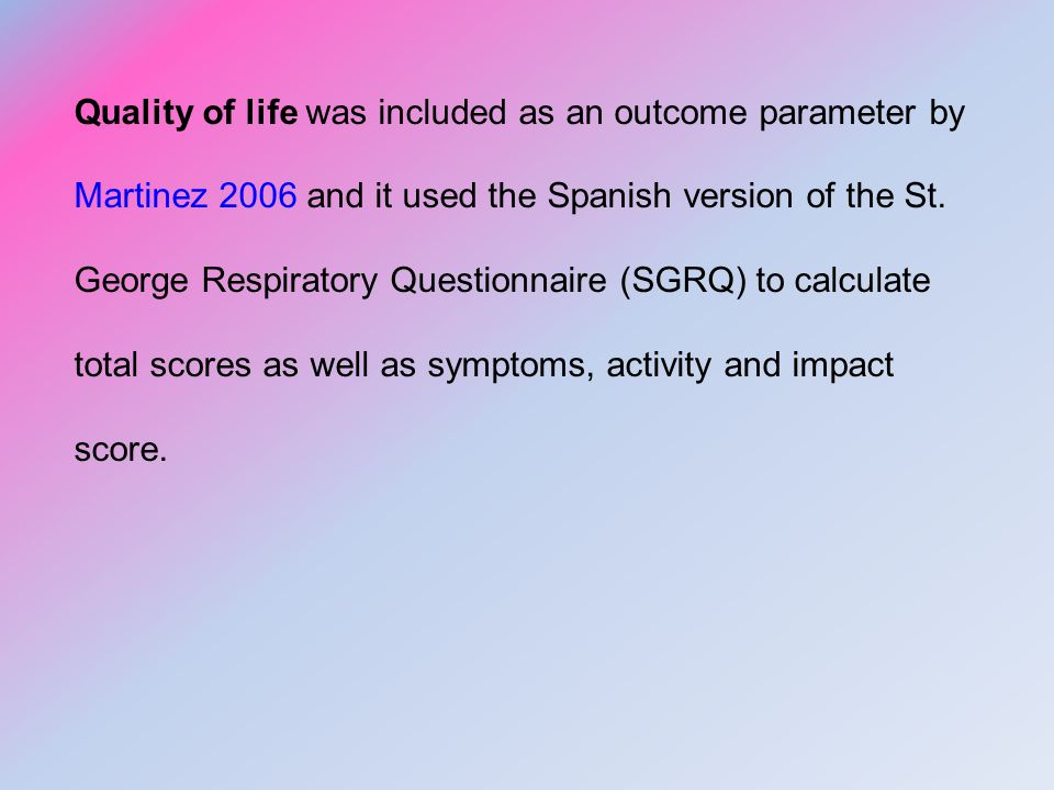 Quality of life was included as an outcome parameter by Martinez 2006 and it used the Spanish version of the St.