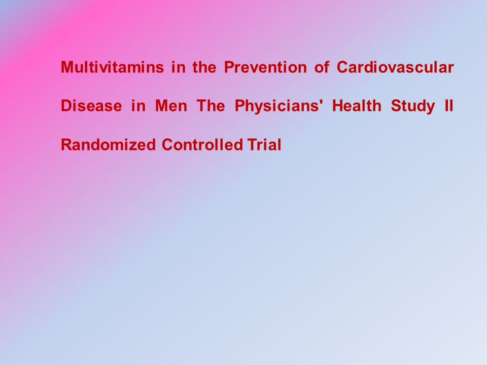 Multivitamins in the Prevention of Cardiovascular Disease in Men The Physicians Health Study II Randomized Controlled Trial