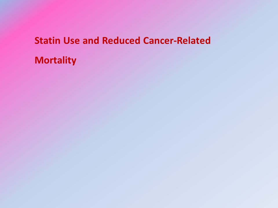 Statin Use and Reduced Cancer-Related Mortality