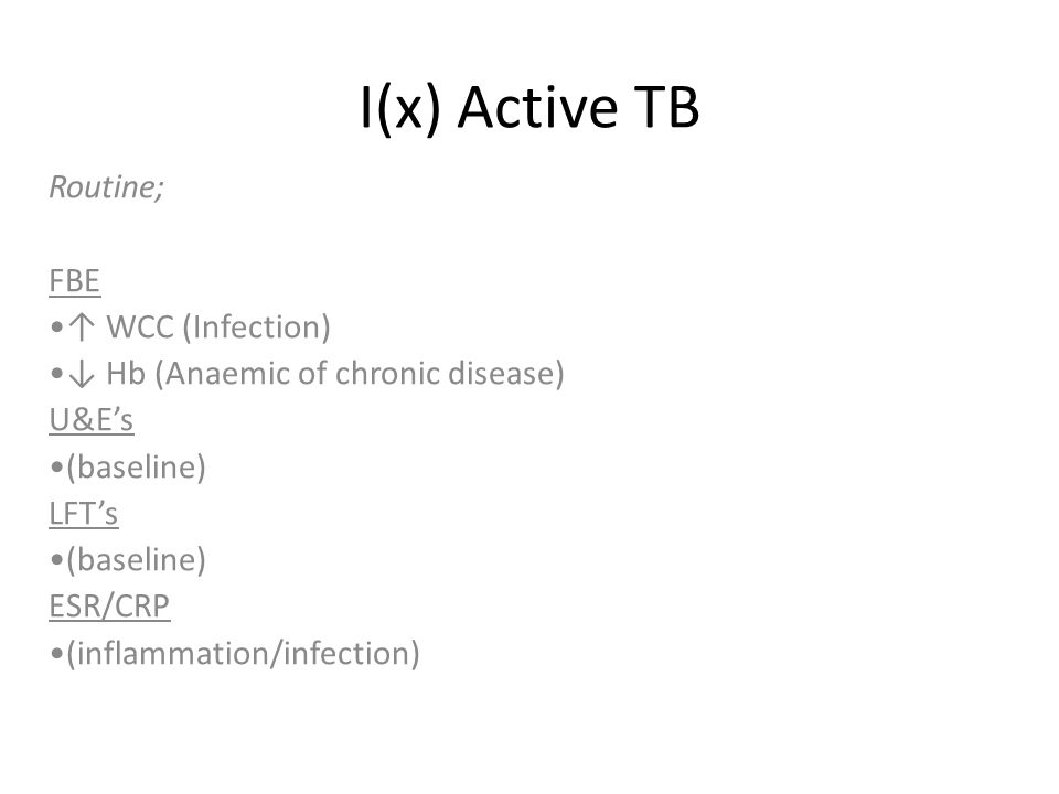I(x) Active TB Routine; FBE ↑ WCC (Infection)