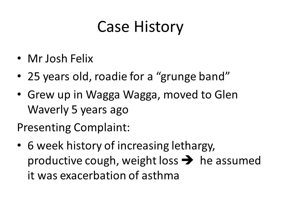 Case History Mr Josh Felix 25 years old, roadie for a grunge band