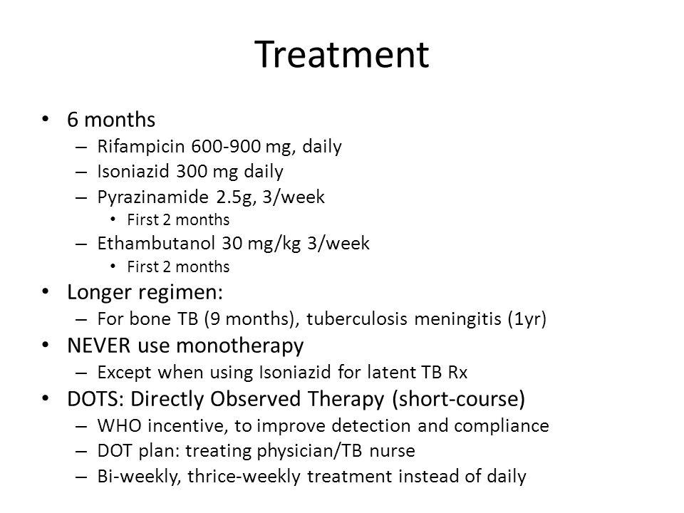 Treatment 6 months Longer regimen: NEVER use monotherapy