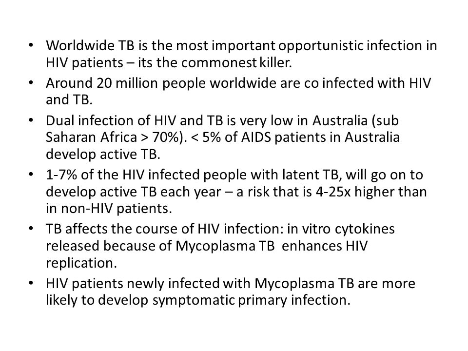 Worldwide TB is the most important opportunistic infection in HIV patients – its the commonest killer.