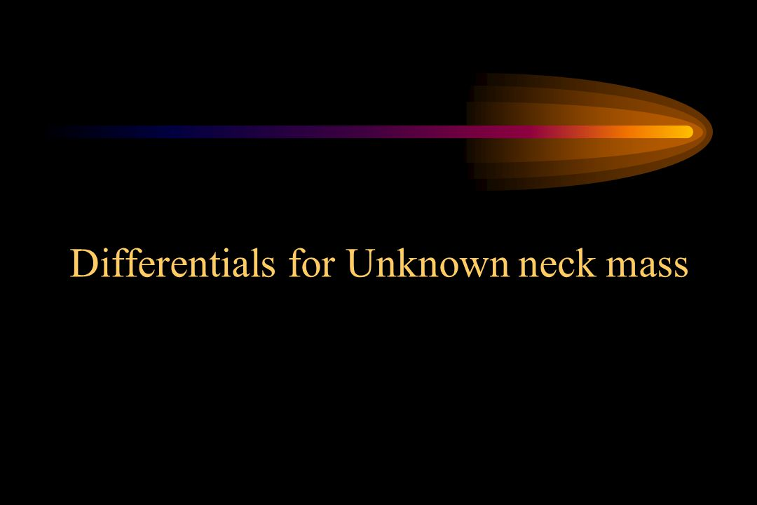 Differentials for Unknown neck mass