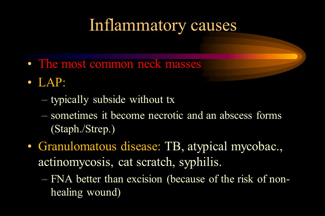 Inflammatory causes The most common neck masses LAP: