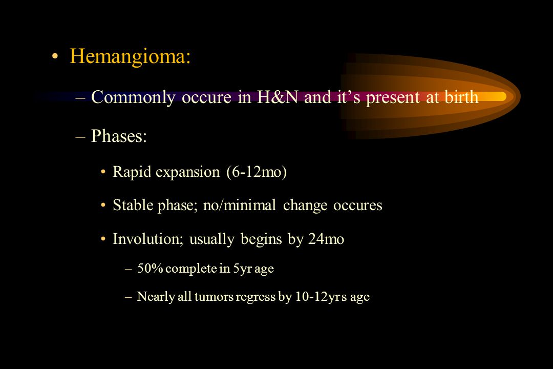 Hemangioma: Commonly occure in H&N and it's present at birth Phases: