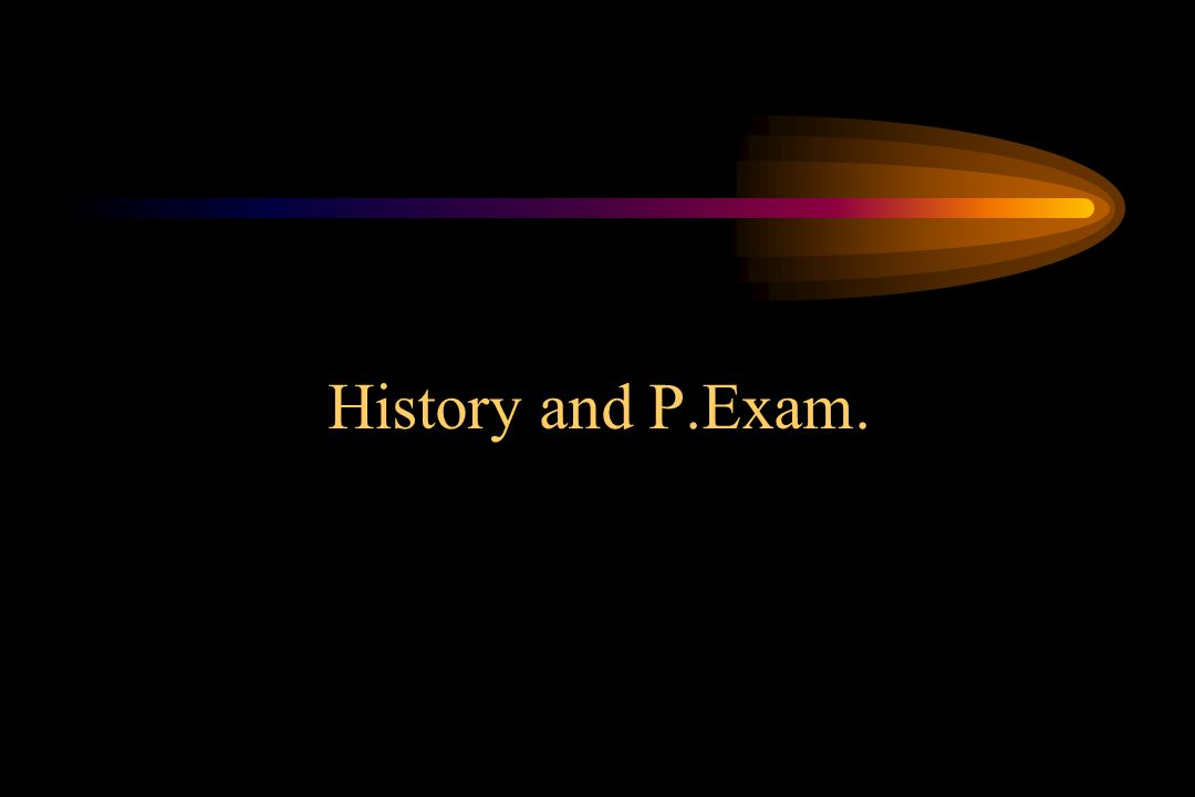 History and P.Exam.