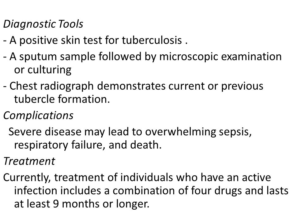 Diagnostic Tools. - A positive skin test for tuberculosis . - A sputum sample followed by microscopic examination or culturing.