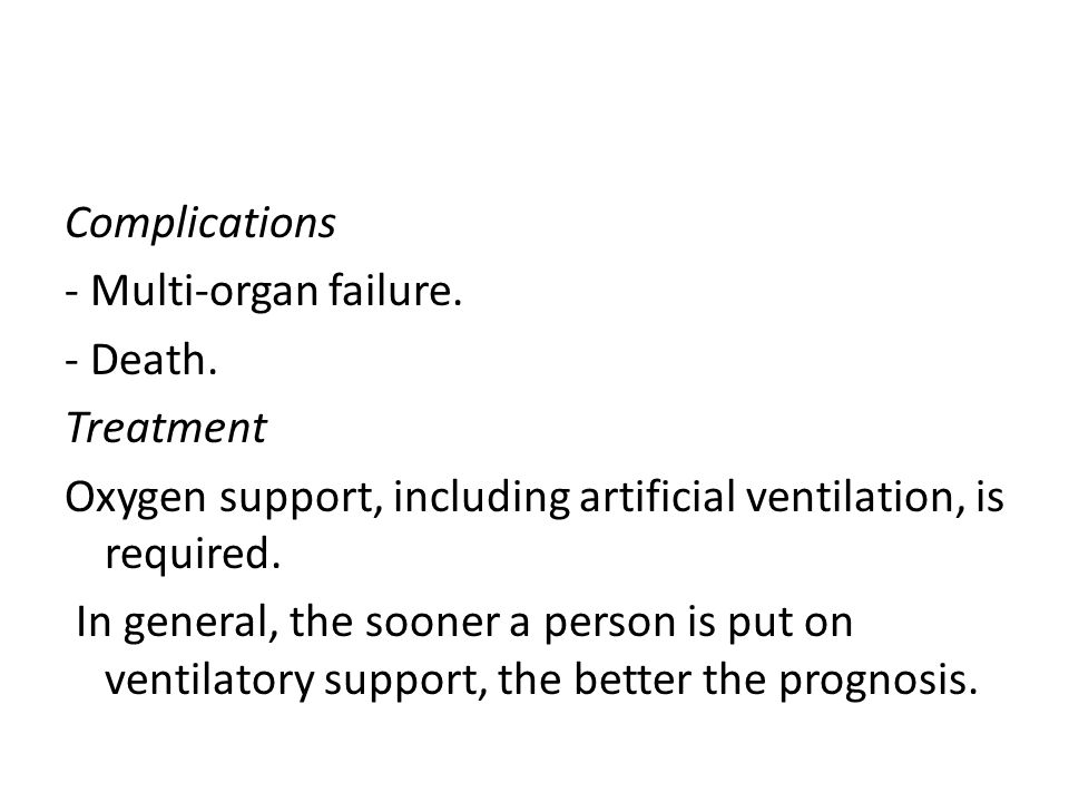 Complications - Multi-organ failure. - Death. Treatment. Oxygen support, including artificial ventilation, is required.